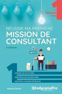 REUSSIR MA PREMIERE MISSION DE CONSULTANT CARLIER, FABRICE STUDYRAMA