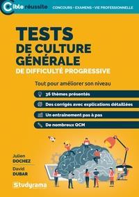 TESTS DE CULTURE GENERALE DE DIFFICULTE PROGRESSIVE - TOUT POUR AMELIORER SON NIVEAU DOCHEZ/DUBAR STUDYRAMA