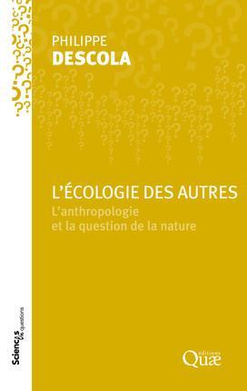 L'ECOLOGIE DES AUTRES  -  L'ANTHROPOLOGIE ET LA QUESTION DE LA NATURE