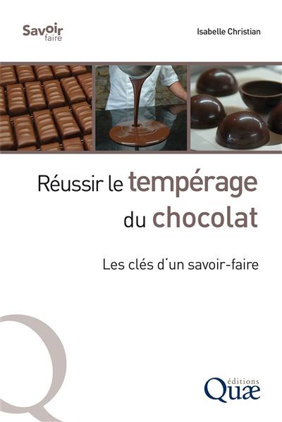 REUSSIR LE TEMPERAGE DU CHOCOLAT - LES CLES D UN SAVOIR FAIRE CHRISTIAN ISABELLE QUAE