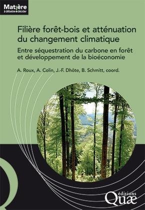 FILIERE FORET-BOIS FRANCAISE ET ATTENUATION DU CHANGEMENT CLIMATIQUE - ENTRE SEQUESTRATION DU CARBON ROUX/COLIN/DHOTE QUAE