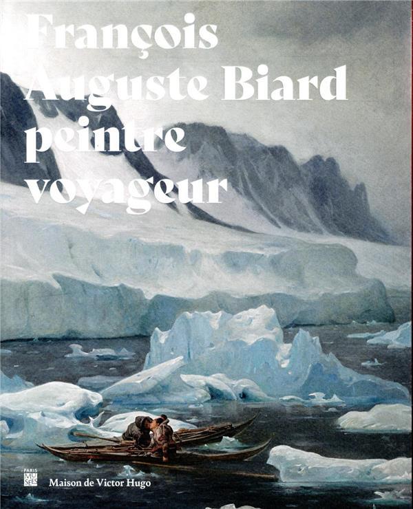 FRANCOIS-AUGUSTE BIARD, PEINTRE VOYAGEUR