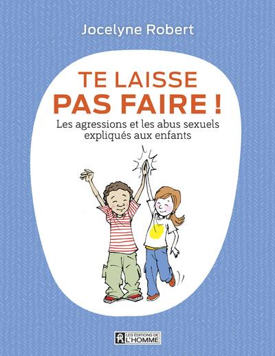 TE LAISSE PAS FAIRE - LES AGRESSIONS ET LES ABUS SEXUELS EXPLIQUES AUX ENFANTS  L HOMME