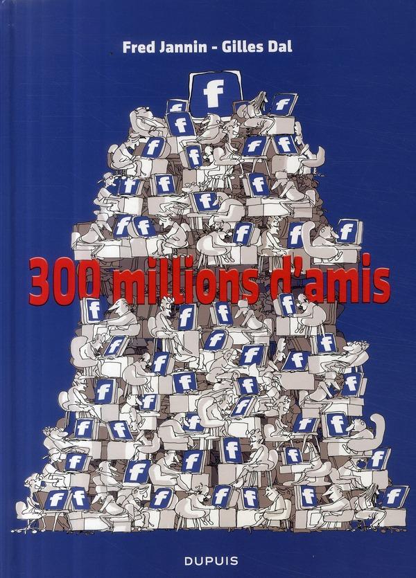 300 MILLIONS D'AMIS DAL/JANNIN FREDERIC DUPUIS