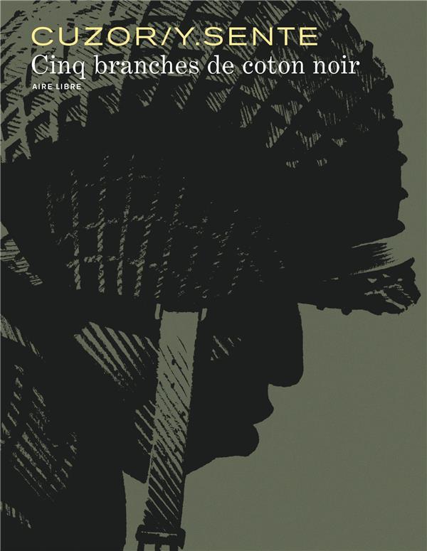 CINQ BRANCHES DE COTON NOIR CINQ BRANCHES DE COTON NOIR - TOME 0 - CINQ BRANCHES DE COTON NOIR GILLON CUZOR STEVE DUPUIS