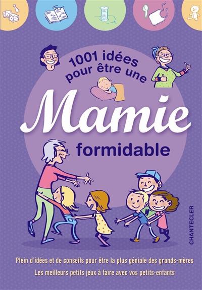 1001 IDEES POUR ETRE UNE MAMIE FORMIDABLE COLLECTIF Chantecler