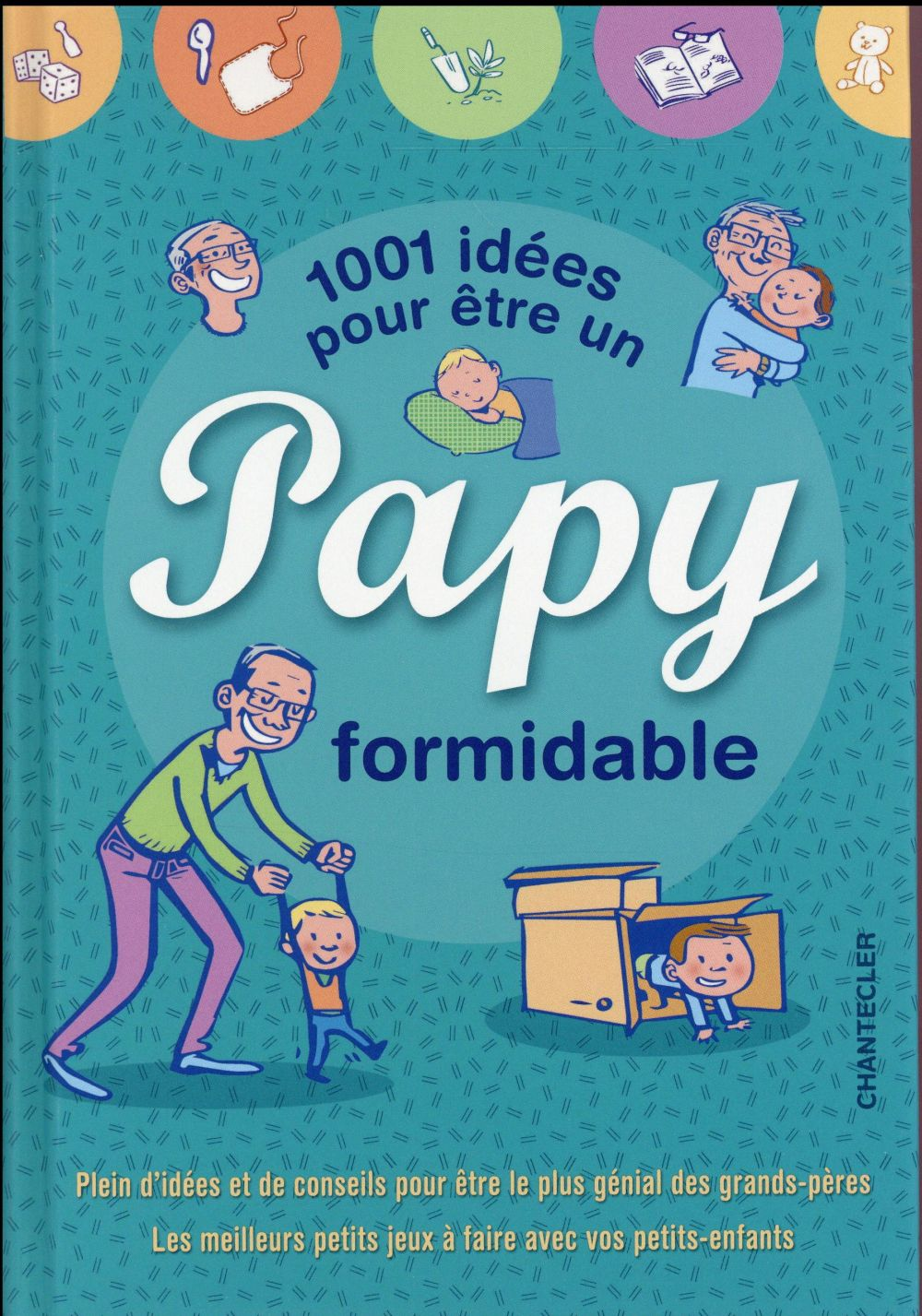 1001 IDEES POUR ETRE UN PAPY FORMIDABLE VAN HUMBEECK S. Chantecler