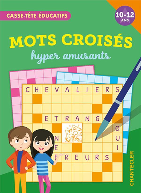 CASSE-TETE EDUCATIFS : MOTS CROISES HYPER AMUSANTS COLLECTIF CHANTECLER