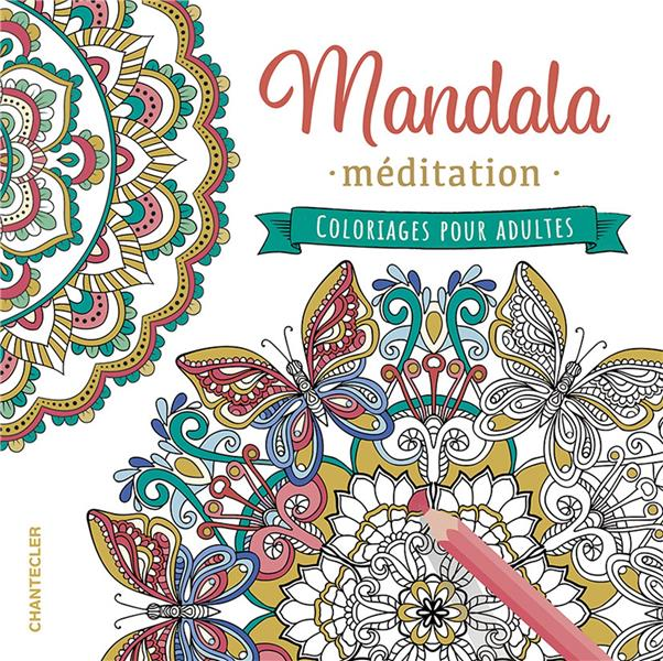 MANDALA MEDITATION  -  COLORIAGES POUR ADULTES COLLECTIF CHANTECLER