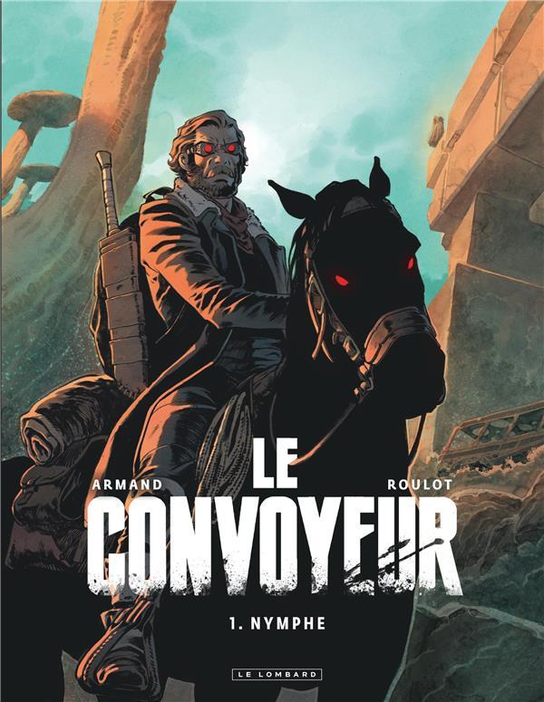 LE CONVOYEUR T.1  -  NYMPHE ROULOT, TRISTAN  LOMBARD