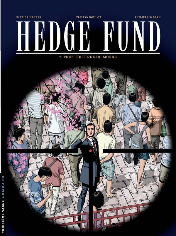 HEDGE FUND T.7  -  POUR TOUT L'OR DU MONDE