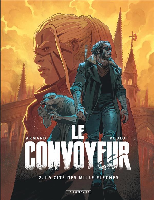 LE CONVOYEUR T.2  -  LA CITE DES MILLE FLECHES