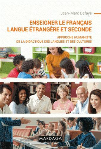 ENSEIGNER LE FRANCAIS LANGUE ETRANGERE - APPROCHE HUMANISTE DE LA DIDACTIQUE DES LANGUES ET DES CULT
