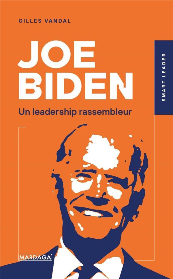 JOE BIDEN : UN LEADERSHIP RASSEMBLEUR VANDAL GILLES MARDAGA PIERRE