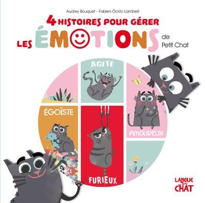 4 HISTOIRES POUR GERER LES EMOTIONS DE PETIT CHAT BOUQUET/LAMBERT LANGUE AU CHAT