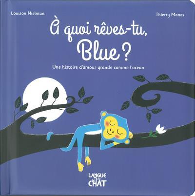 A QUOI REVES TU, BLUE ? UNE HISTOIRE D'AMOUR GRANDE COMME L'OCEAN