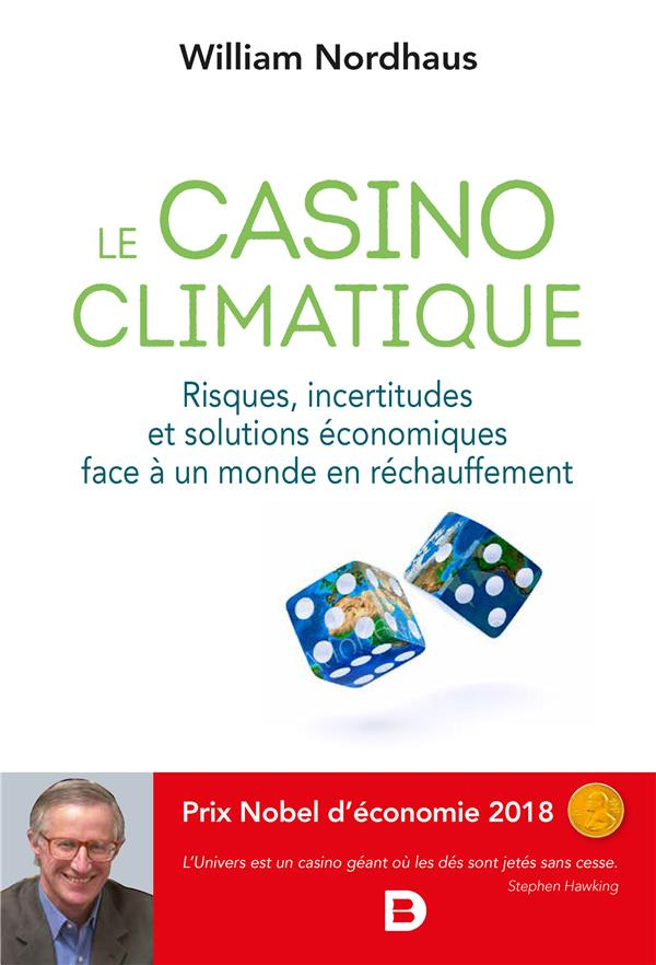 NORDHAUS, WILLIAM - LE CASINO CLIMATIQUE  -  RISQUES, INCERTITUDES ET SOLUTIONS ECONOMIQUES FACE A UN MONDE EN RECHAUFFEMENT