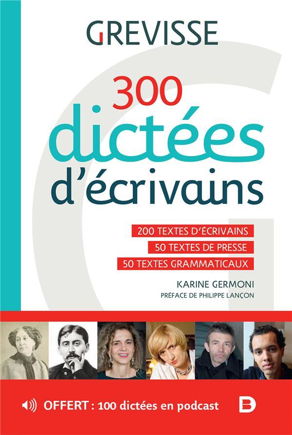 300 DICTEES D ECRIVAINS - 200 TEXTES D'ECRIVAINS - 50 TEXTES DE PRESSE - 50 TEXTES GRAMMATICAUX