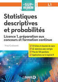 SUP EN POCHE  -  STATISTIQUES DESCRIPTIVES ET PROBABILITES  -  LICENCE 1, PREPARATION AUX CONCOURS ET FORMATION CONTINU CROISSANT, YVES DE BOECK SUP