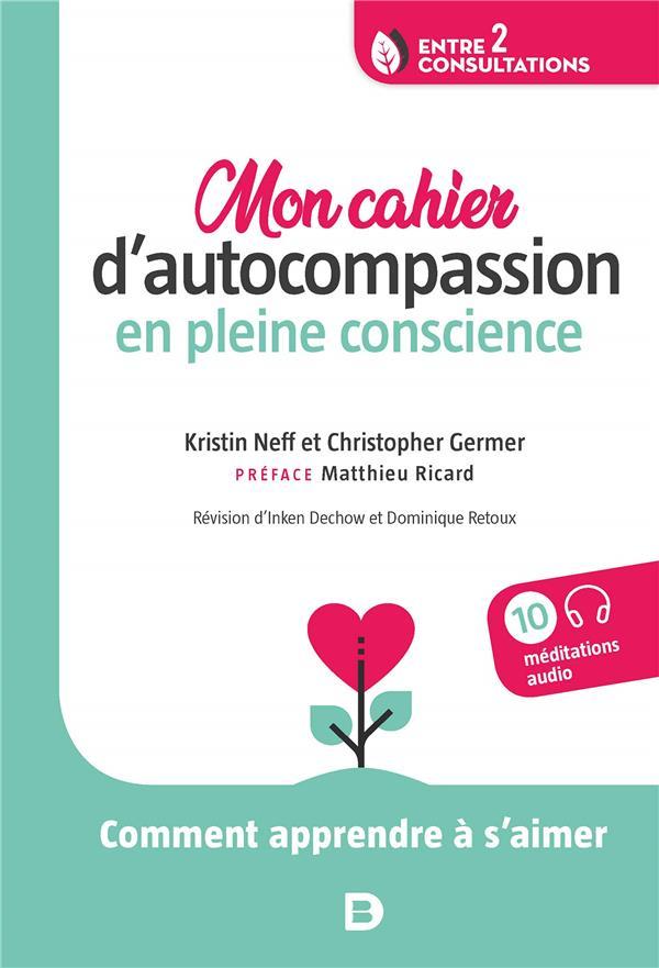 MON CAHIER D'AUTOCOMPASSION EN PLEINE CONSCIENCE  -  COMMENT APPRENDRE A S'AIMER GERMER, CHRISTOPHER  DE BOECK SUP