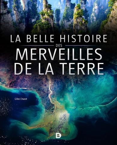 LA BELLE HISTOIRE DES MERVEILLES DE LA TERRE CHAZOT GILLES DE BOECK SUP
