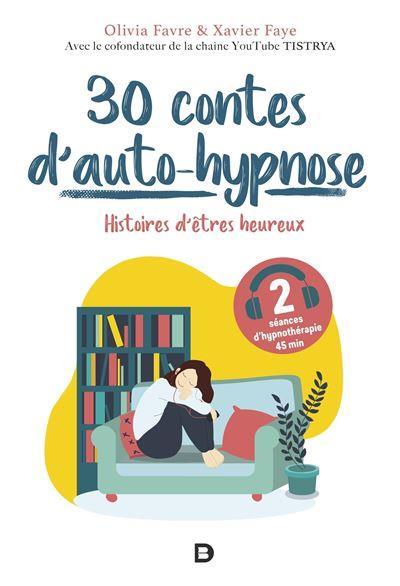 30 CONTES D'AUTO-HYPNOSE  -  HISTOIRES D'ETRES HEUREUX FAVRE, OLIVIA DE BOECK SUP