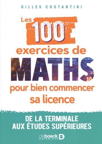 LES 100 EXERCICES DE MATHS POUR BIEN COMMENCER SA LICENCE : DE LA TERMINALE AUX ETUDES SUPERIEURES COSTANTINI, GILLES DE BOECK SUP