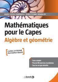 MATHEMATIQUES POUR LE CAPES : ALGEBRE ET GEOMETRIE  -  COURS COMPLET AVEC 200 EXERCICES ET PROBLEMES CORRIGES
