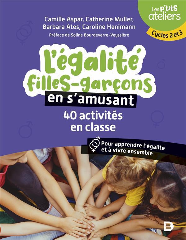 L'EGALITE FILLES-GARCONS EN S'AMUSANT : 40 ACTIVITES EN CLASSE POUR COMPRENDRE ET APPRENDRE A VIVRE ASPAR/MULLER DE BOECK SUP
