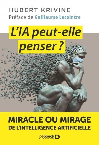 L'IA PEUT-ELLE PENSER ? MIRACLE OU MIRAGE DE L'INTELLIGENCE ARTIFICIELLE KRIVINE/LECOINTRE DE BOECK SUP