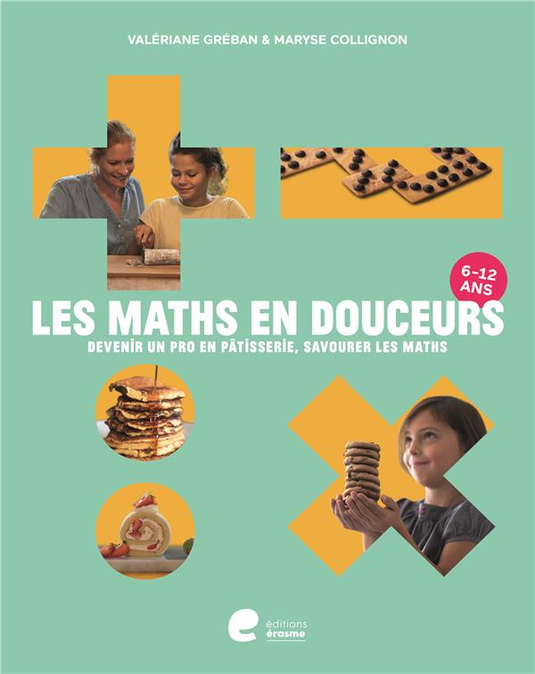LES MATHS EN DOUCEURS  -  DEVENIR UN AS EN PATISSERIE, SAVOURER LES MATHS GREBAN VALERIANE AVERBODE
