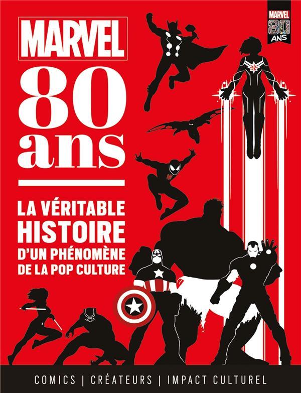 MARVEL 80 ANS  -  LA VERITABLE HISTOIRE D'UN PHENOMENE DE LA POP CULTURE