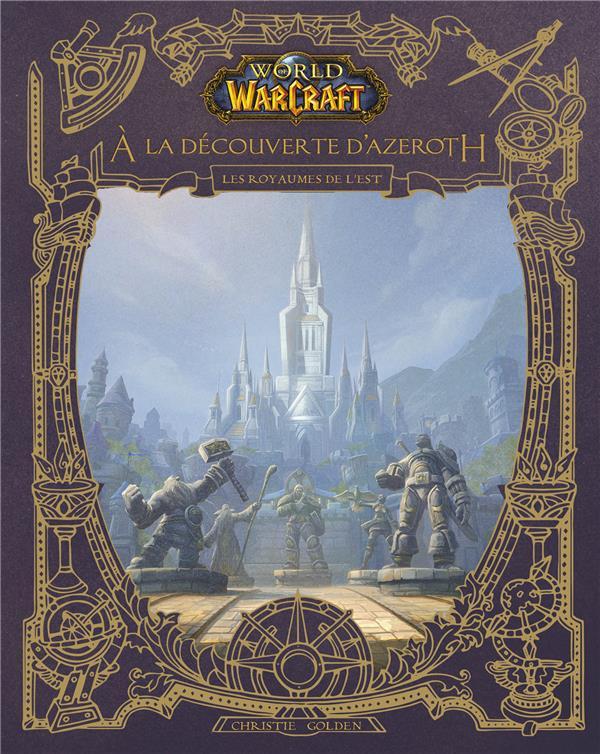 WORLD OF WARCRAFT  -  A LA DECOUVERTE D'AZEROTH  -  LES ROYAUMES DE L'EST