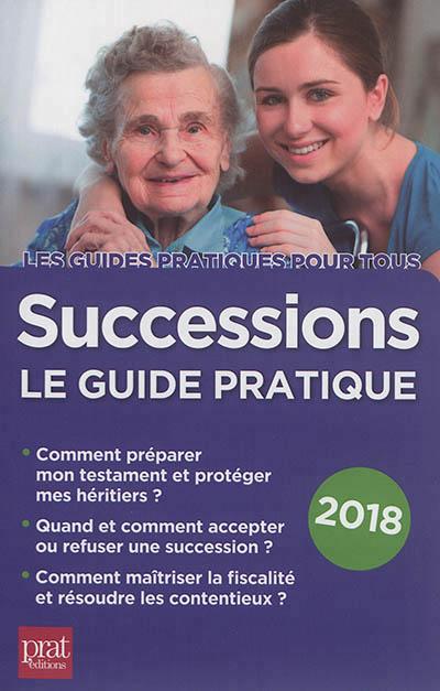 SUCCESSIONS LE GUIDE PRATIQUE 2018 DIBOS-LACROUX SYLVIE Prat