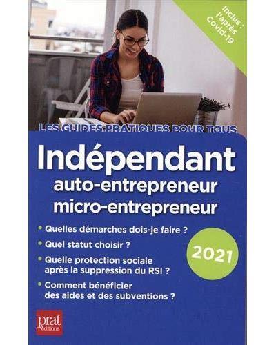 INDEPENDANT, AUTO-ENTREPRENEUR, MICRO-ENTREPRENEUR (EDITION 2021) SERIO, DOMINIQUE PRAT