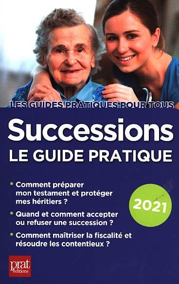 SUCCESSIONS  -  LE GUIDE PRATIQUE (EDITION 2021)