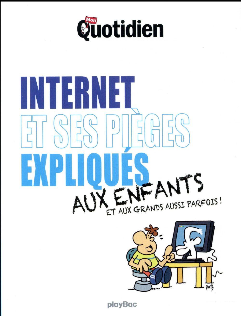 Le Petit quotidien - MON QUOTIDIEN - INTERNET ET SES PIEGES EXPLIQUES AUX ENFANTS