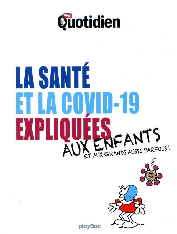 LE PETIT QUOTIDIEN  -  LA COVID-19 ET LA SANTE EXPLIQUEES AUX ENFANTS  -  AUX GRANDS AUSSI PARFOIS !