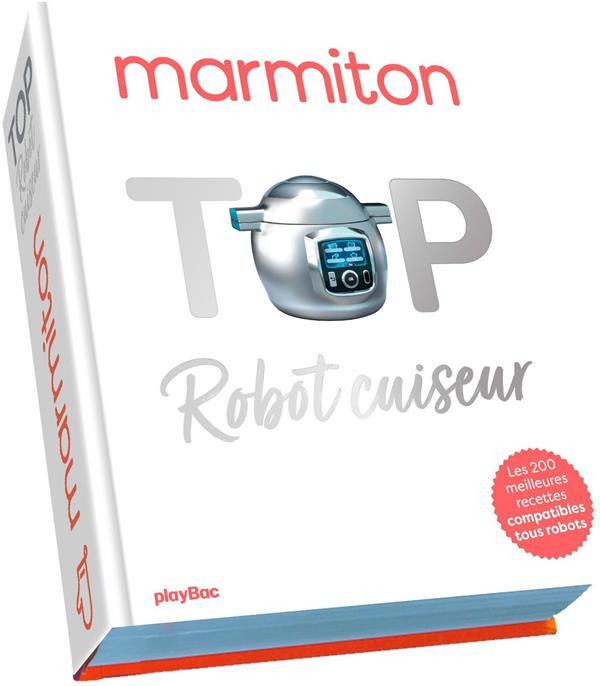 TOP ROBOT CUISEUR ! LES 200 MEILLEURES RECETTES AU ROBOT CUISEUR DE MARMITON