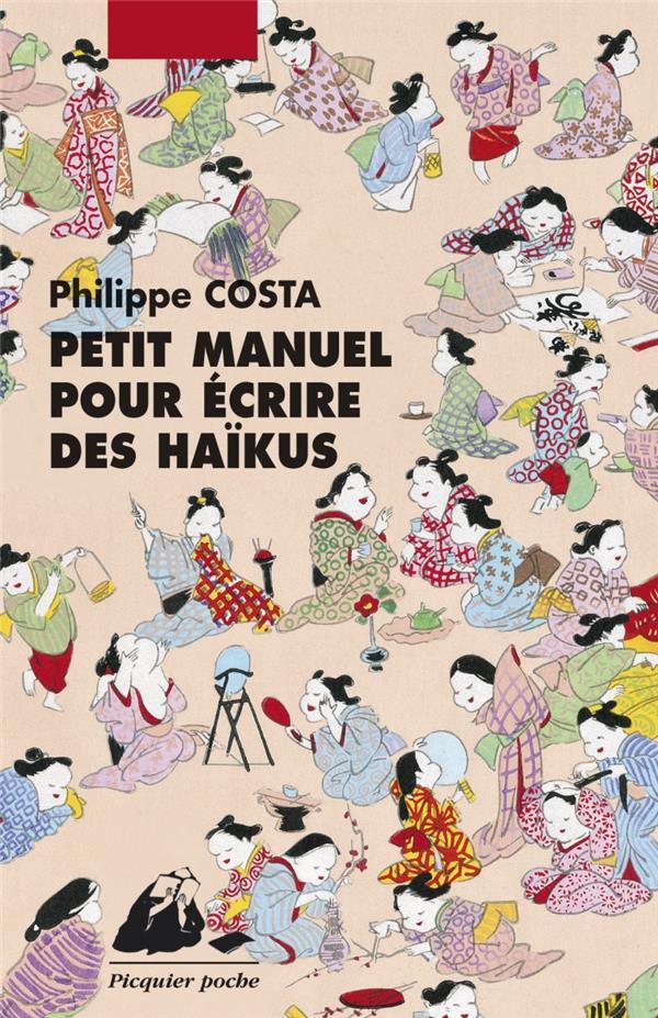 PETIT MANUEL POUR ECRIRE DES HAIKU COSTA, PHILIPPE PICQUIER