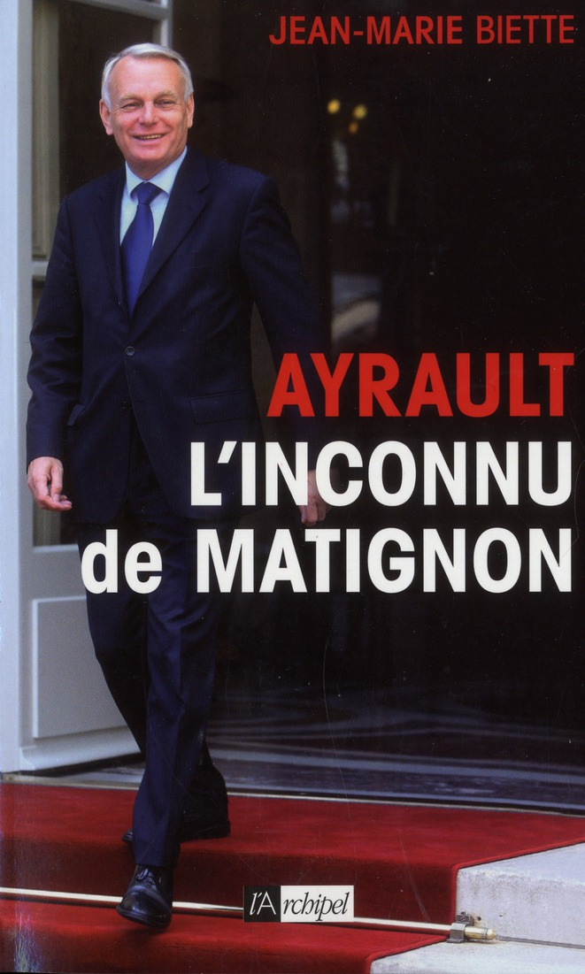 JEAN-MARC AYRAULT, L'INCONNU DE MATIGNON BIETTE JEAN-MARIE ARCHIPEL