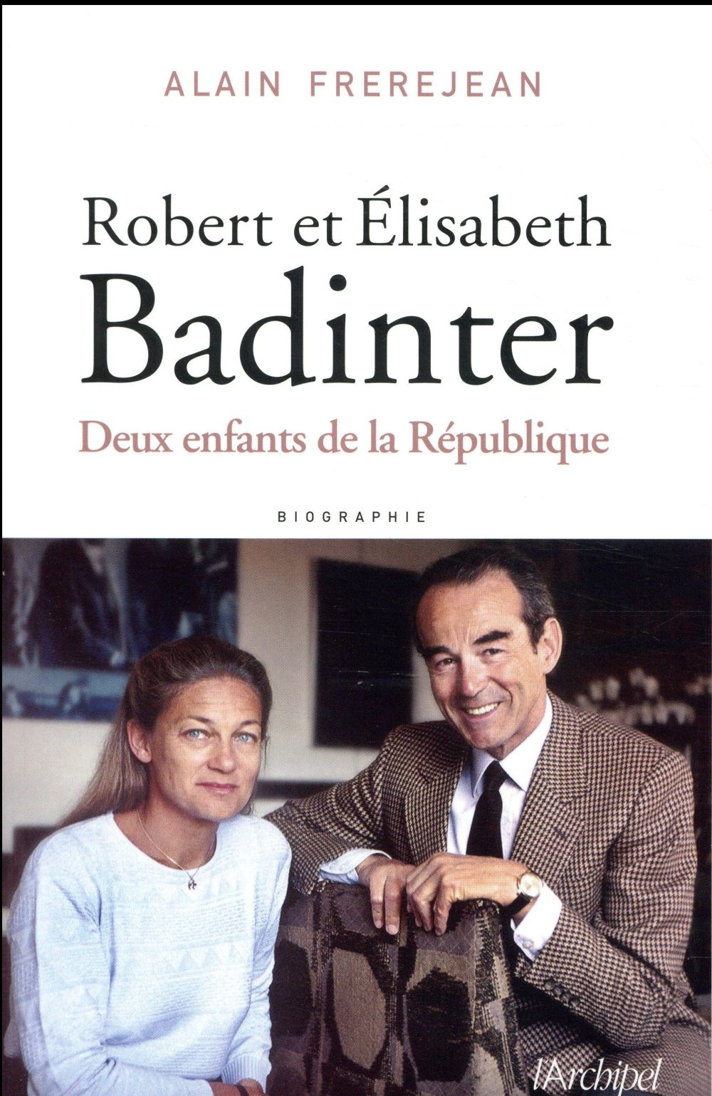 ROBERT ET ELISABETH BADINTER FREREJEAN ALAIN ARCHIPEL