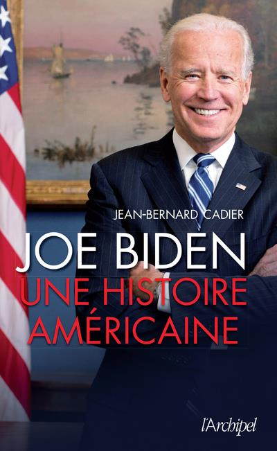 JOE BIDEN, UNE HISTOIRE AMERICAINE
