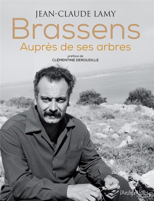 BRASSENS, AUPRES DE SES ARBRES LAMY/DEROUDILLE ARCHIPEL