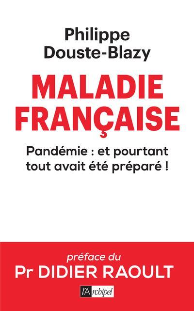MALADIE FRANCAISE  -  PANDEMIE : ET POURTANT TOUT AVAIT ETE PREPARE ! DOUSTE-BLAZY-P ARCHIPEL