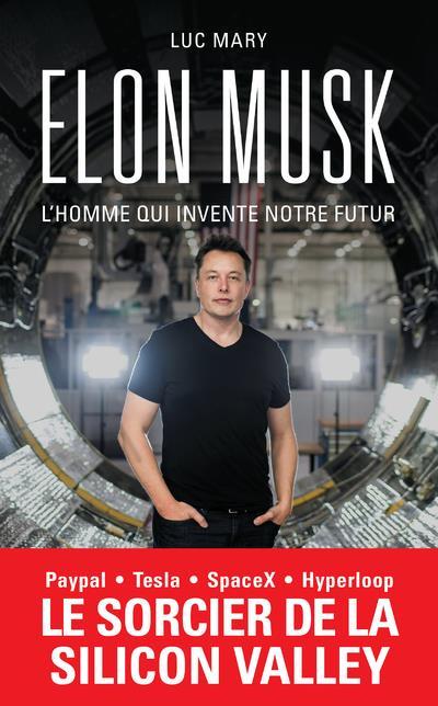 ELON MUSK, L'HOMME QUI INVENTE NOTRE FUTUR