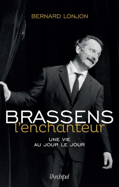 BRASSENS L-ENCHANTEUR - UNE VIE AU JOUR LE JOUR