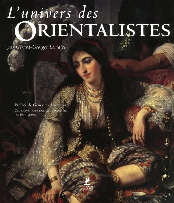 L-UNIVERS DES ORIENTALISTES LEMAIRE G-G. PLACE VICTOIRES