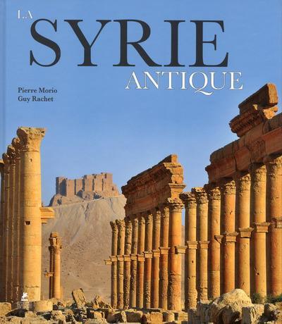 LA SYRIE ANTIQUE MORIO PIERRE PLACE VICTOIRES