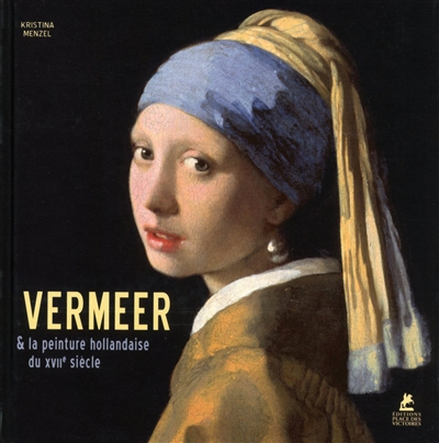 VERMEER. ET LA PEINTURE HOLLANDAISE DU XVIIE SIECLE Menzel Kristina Place des Victoires